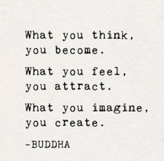 what-you-think-you-become-what-you-feel-you-attract-what-you-imagine-you-create